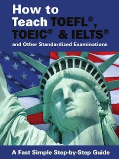 How To Teach TOEFL, TOEIC, IELTS and Other Standardized Examinations